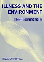 Illness and the environment : a reader in contested medicine