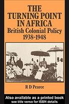 The turning point in Africa : British colonial policy, 1938-48