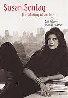 Susan Sontag : the making of an icon