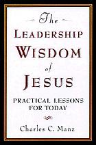 The leadership wisdom of Jesus : practical lessons for today
