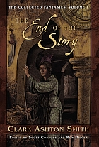 The end of the story : volume one of the collected fantasies of Clark Ashton Smith