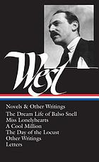 Novels and other writings : the dream life of Balso Snell ; Miss Lonelyhearts ; A cool million ; The day of the locust ; Other writings ; Unpublished writings and fragments ; Letters