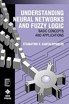 Understanding neural networks and fuzzy logic : basic concepts and applications