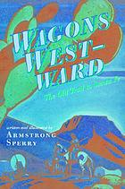 Wagons westward; the old trail to Santa Fe