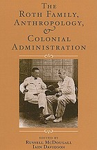 The Roth family, anthropology, and colonial administration