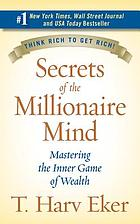 Secrets of the millionaire mind : mastering the inner game of wealth