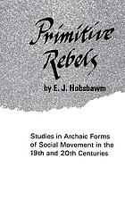 Primitive rebels : studies in archaic forms of social movement in the 19th and 20th centuries