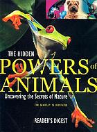 The hidden powers of animals : uncovering the secrets of nature
