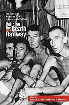 Building the death railway : the ordeal of American POWs in Burma, 1942-1945