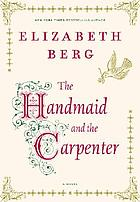 The handmaid and the carpenter : a novel