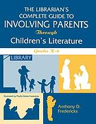 The librarian's complete guide to involving parents through children's literature : grades K-6