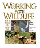 Working with wildlife : a guide to careers in the animal world