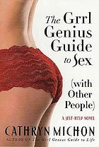 The grrl genius guide to sex (with other people) : a self-help novel