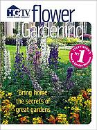 Flower gardening : bring home the secrets of great gardens