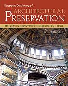 Illustrated dictionary of architectural preservation : restoration, renovation, rehabilitation, reuse
