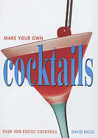 Make your own cocktails : over 100 exotic cocktails