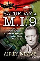 Saturday at M.I.9: a history of underground escape lines in North-West Europe in 1940-5 by a leading organiser at M.I.9