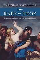 The rape of Troy : evolution, violence, and the world of Homer