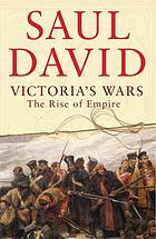Victoria's wars : the rise of empire