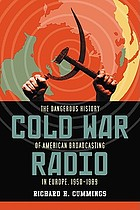 Cold War radio the dangerous history of American broadcasting in Europe, 1950-1989