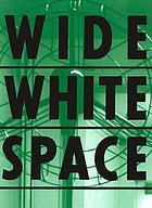 Wide White Space : hinter dem museum = behind the museum : 1966-1976 : Paleis voor Schone Kunsten Brussel = Palais des beaux-arts de Bruxelles, Kunstmuseum Bonn, MAC, galeries contemporaines des Musées de Marseille
