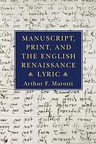 Manuscript, print, and the English Renaissance lyric Manuscript, print, and the English Renaissance