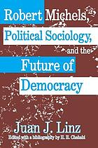 Robert Michels, political sociology, and the future of democracy
