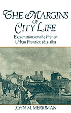 The margins of city life : explorations on the French urban frontier, 1815-1851