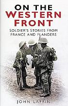 On the Western Front : soldiers stories from France and Flanders, 1914-1918