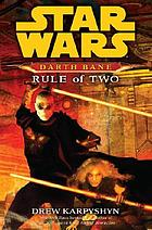 Darth Bane : rule of two : a novel of the Old Republic