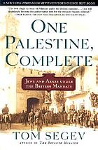 One Palestine, complete : Jews and Arabs under the British Mandate