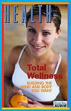 Total wellness : building the mind and body you want