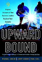 Upward bound : nine original accounts of how business leaders reached their summits