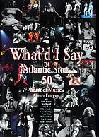 """What'd I say?"" : the Atlantic story : 50 years of music"