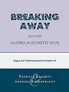 Breaking away from the algebra and geometry book : original and traditional lessons for grades K-8