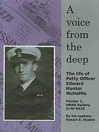 A voice from the deep : the life of Petty Officer Edward Hunter McHaffie : Painter 1, HMAS Sydney O/no 6420