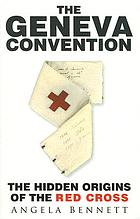 The Geneva Convention : the hidden origins of the Red Cross