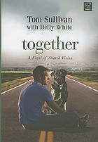 Together : a novel of shared vision
