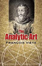 The analytic art : nine studies in algebra, geometry, and trigonometry from the Opus restitutae mathematicae analyseos, seu, Algebrâ novâ