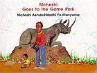 Mcheshi goes to the game park = Mcheshi aenda hifadhi ya wanyama