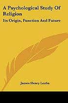 A psychological study of religion, its origin, function, and future