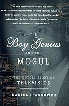 The boy genius and the mogul : the untold story of television
