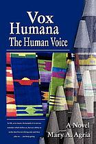 Vox humana = the human voice : a novel
