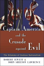 Captain America and the crusade against evil : the dilemma of zealous nationalism