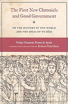 The first new chronicle and good government on the history of the world and the Incas up to 1615