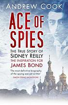 Ace of spies : the true story of Sidney Reilly