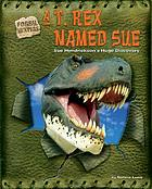 A T. Rex named Sue : Sue Hendrickson's huge discovery