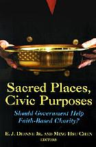 Sacred places, civic purposes : should government help faith-based charity