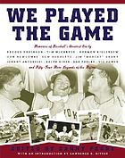 We played the game : memories of baseball's greatest era