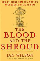The blood and the shroud : new evidence that the world's most sacred relic is real